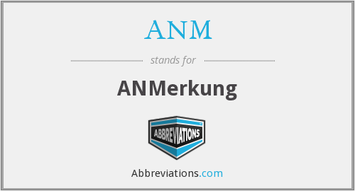 What does ANM stand for?