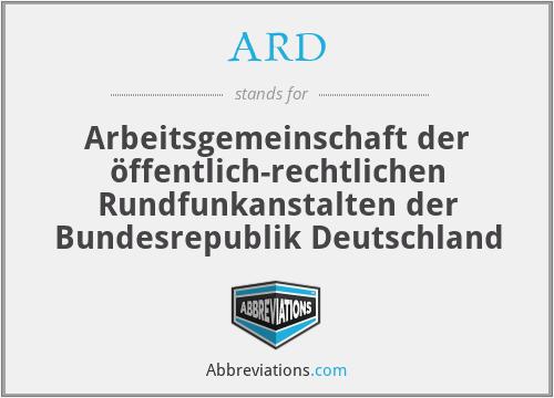 ARD - Arbeitsgemeinschaft der öffentlich-rechtlichen Rundfunkanstalten der Bundesrepublik Deutschland