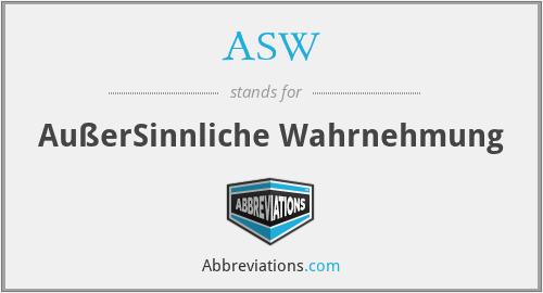 ASW - AußerSinnliche Wahrnehmung