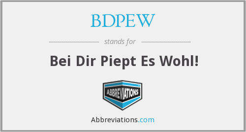 BDPEW - Bei Dir Piept Es Wohl!