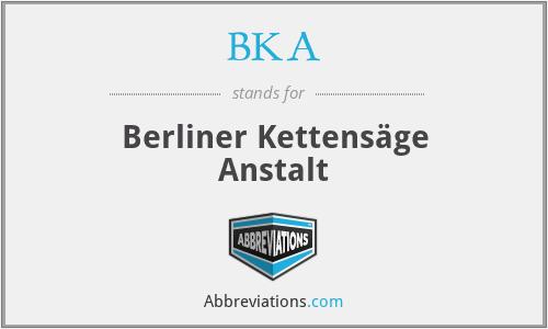 BKA - Berliner Kettensäge Anstalt