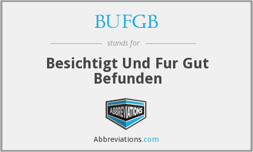 BUFGB - Besichtigt Und Fur Gut Befunden