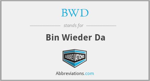 BWD - Bin Wieder Da