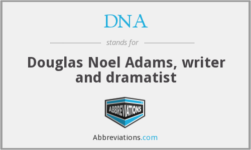 DNA - Douglas Noel Adams, writer and dramatist