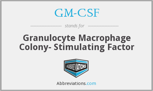 GM-CSF - Granulocyte Macrophage Colony- Stimulating Factor