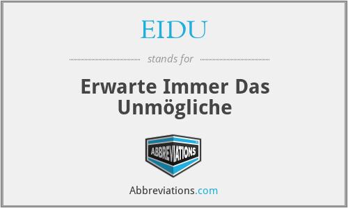 EIDU - Erwarte Immer Das Unmögliche