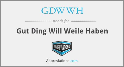 GDWWH - Gut Ding Will Weile Haben