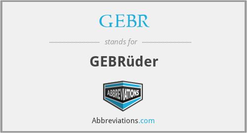 GEBR - GEBRüder