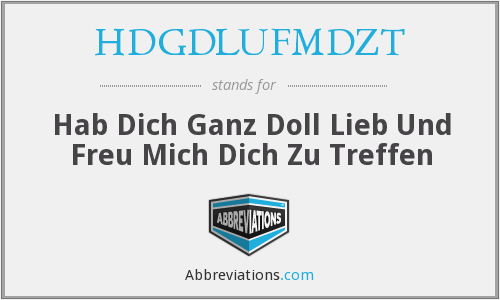 HDGDLUFMDZT - Hab Dich Ganz Doll Lieb Und Freu Mich Dich Zu Treffen