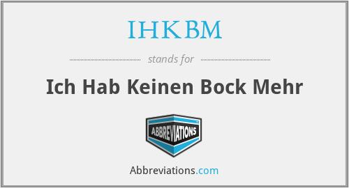 IHKBM - Ich Hab Keinen Bock Mehr