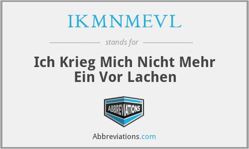 IKMNMEVL - Ich Krieg Mich Nicht Mehr Ein Vor Lachen