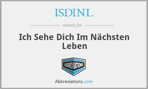 ISDINL - Ich Sehe Dich Im Nächsten Leben