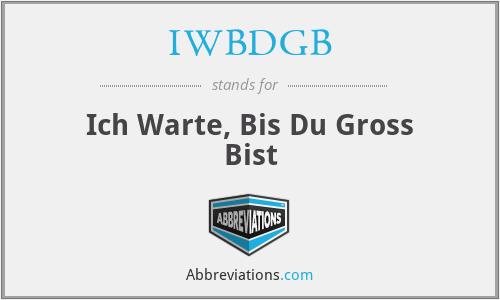 IWBDGB - Ich Warte, Bis Du Gross Bist