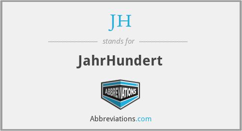JH - JahrHundert