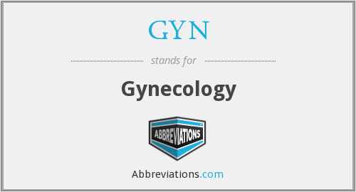 What does GYN stand for?