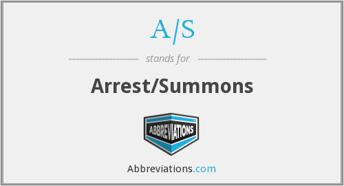 A/S - Arrest/Summons