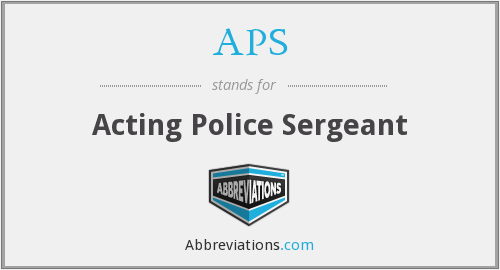 APS - Acting Police Sergeant