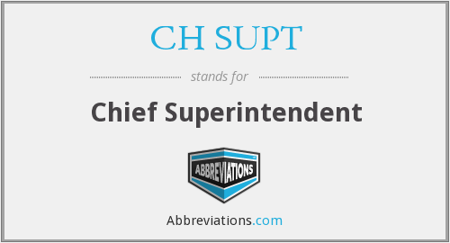 CH SUPT - Chief Superintendent