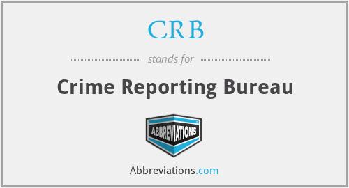 CRB - Crime Reporting Bureau