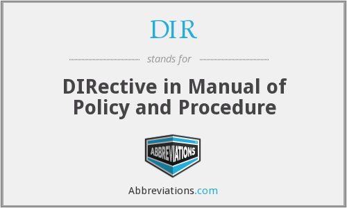 DIR - DIRective in Manual of Policy and Procedure