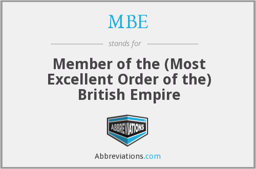 MBE - Member of the (Most Excellent Order of the) British Empire