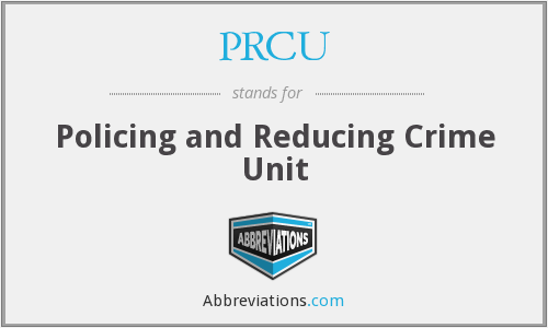 PRCU - Policing and Reducing Crime Unit
