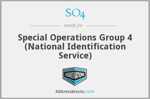 SO4 - Special Operations Group 4 (National Identification Service)