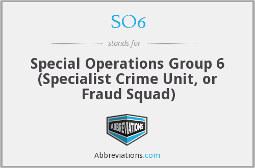 SO6 - Special Operations Group 6 (Specialist Crime Unit, or Fraud Squad)