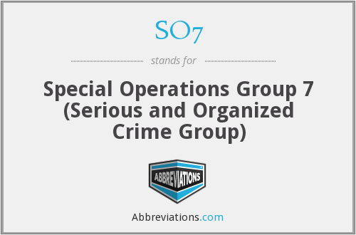 SO7 - Special Operations Group 7 (Serious and Organized Crime Group)