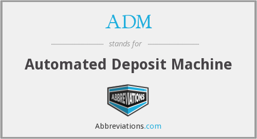 ADM - Automated Deposit Machine