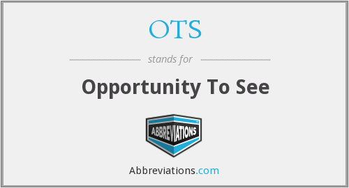 OTS - Opportunity To See
