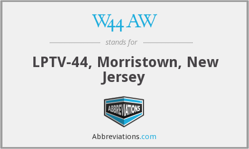 W44AW - LPTV-44, Morristown, New Jersey