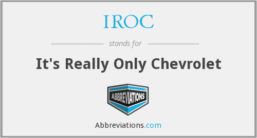 IROC - It's Really Only Chevrolet