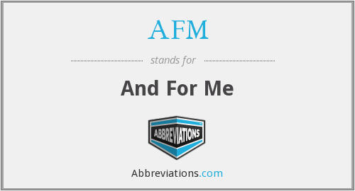 AFM - And For Me