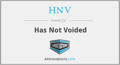 HNV - Has Not Voided