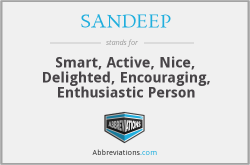 SANDEEP - Smart, Active, Nice, Delighted, Encouraging, Enthusiastic Person