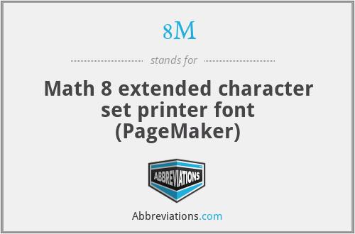 8M - Math 8 extended character set printer font (PageMaker)