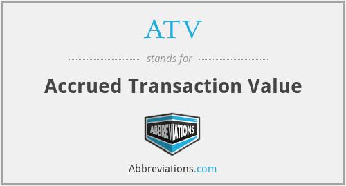 ATV - Accrued Transaction Value