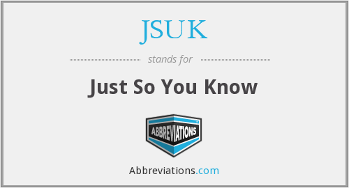JSUK - Just So You Know