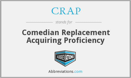 CRAP - Comedian Replacement Acquiring Proficiency