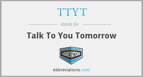 TTYT - Talk To You Tomorrow