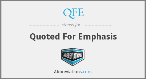 QFE - Quoted For Emphasis
