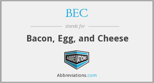 BEC - Bacon, Egg, and Cheese