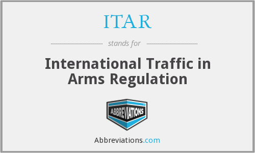 ITAR - International Traffic in Arms Regulation