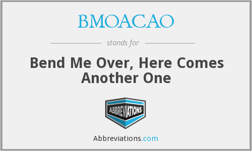 BMOACAO - Bend Me Over, Here Comes Another One