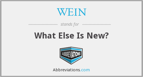 WEIN - What Else Is New?