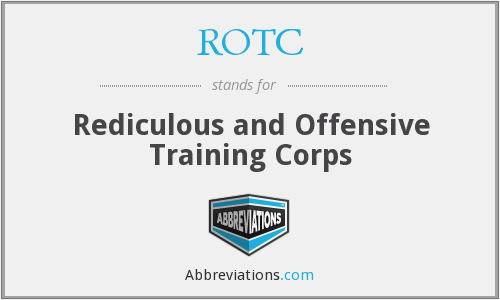 ROTC - Rediculous and Offensive Training Corps