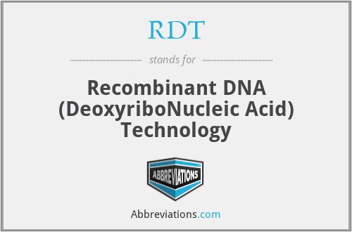 RDT - Recombinant DNA (DeoxyriboNucleic Acid) Technology