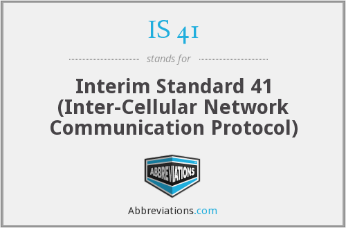 IS 41 - Interim Standard 41 (Inter-Cellular Network Communication Protocol)