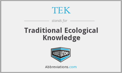 TEK - Traditional Ecological Knowledge